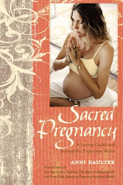 Sacred Pregnancy: A Loving Guide and Journal for Expectant Moms [BACK-ORDER]