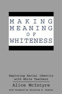 Making Meaning of Whiteness: Exploring Racial Identity with White Teachers