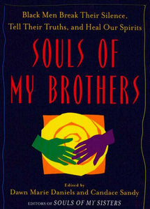 Souls of My Brothers: Black Men Break Their Silence, Tell Their Truths and Heal Their Spirits