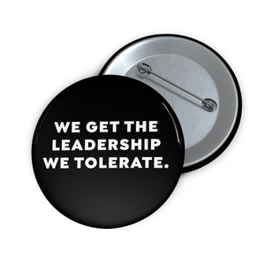 We Get The Leadership We Tolerate - Button