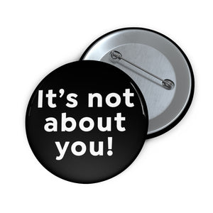 It's not about you! - Button