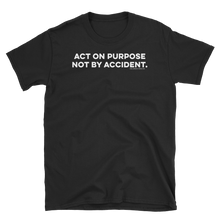 Load image into Gallery viewer, Act on Purpose Tee