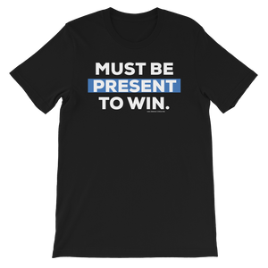 Must Be Present to Win Tee