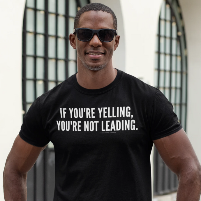 If you are yelling you are not leading