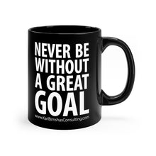 Load image into Gallery viewer, Never Be Without a Great Goal - 11oz Mug