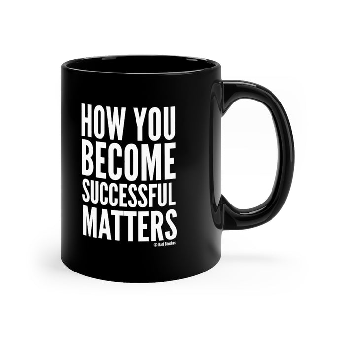 How You Become Successful Matters 11oz mug