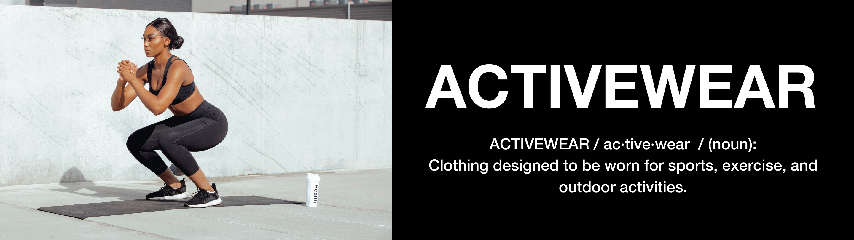 Health Activewear - clothing designed to be worn for sports, exercise, and outdoor activities.