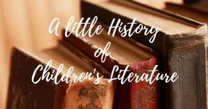The history of children's literature: a little glimpse!