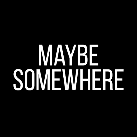 Maybe Somewhere
