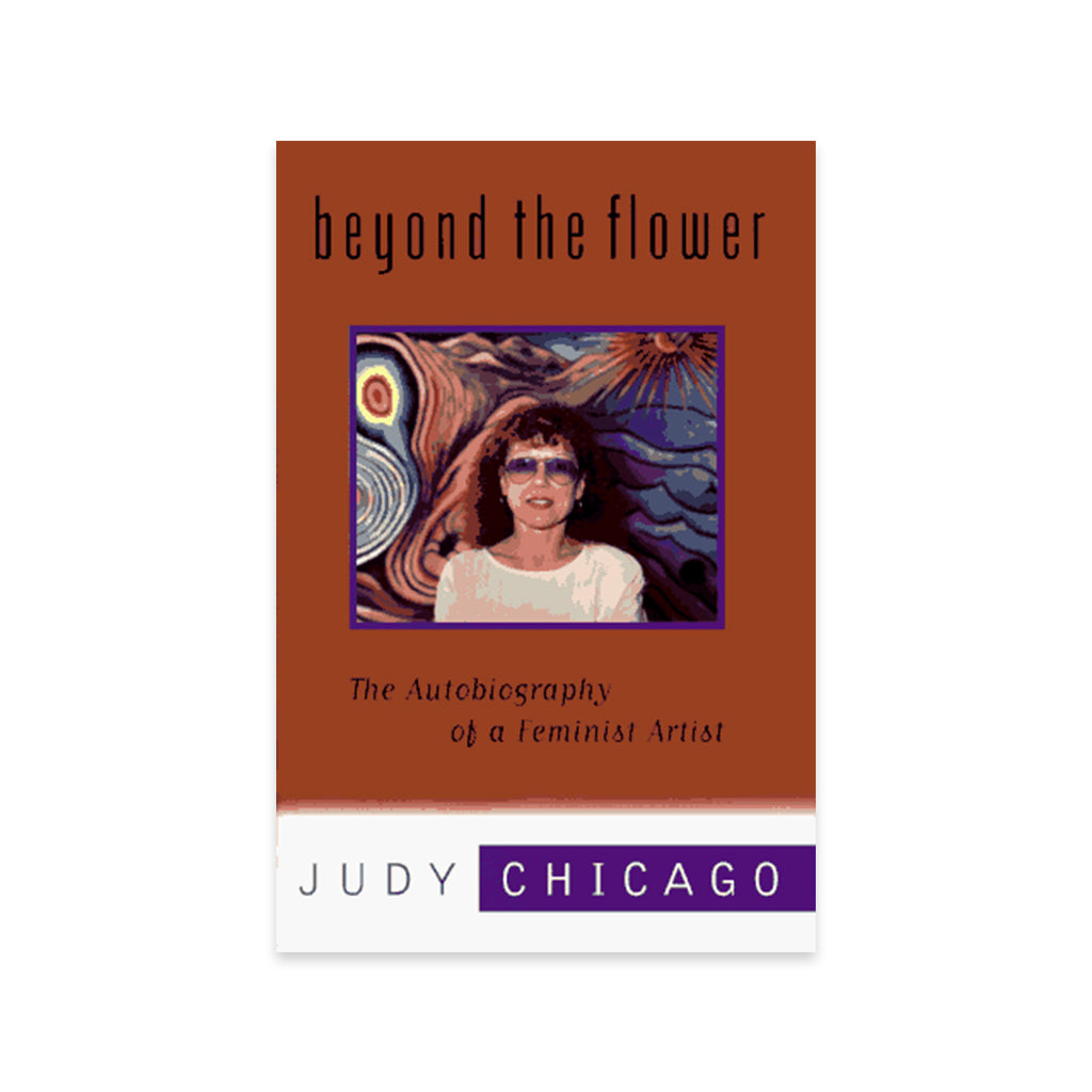 beyond the flower: The Autobiography of a Feminist Artist