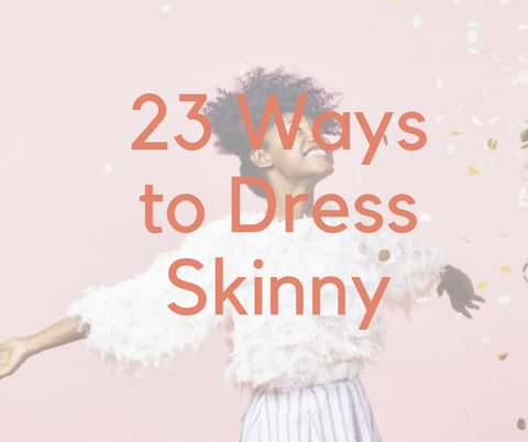 23 Tips to Dress Skinny