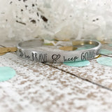 Be brave and keep going bracelet--brave bracelet--brave jewelry--encouragement gift--loss jewelry--grief jewelry--motivational gift
