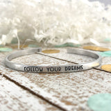 Follow your dreams--hand stamped mantra cuff bracelet--customizable--daily reminder--strong woman--skinny silver--be your own person