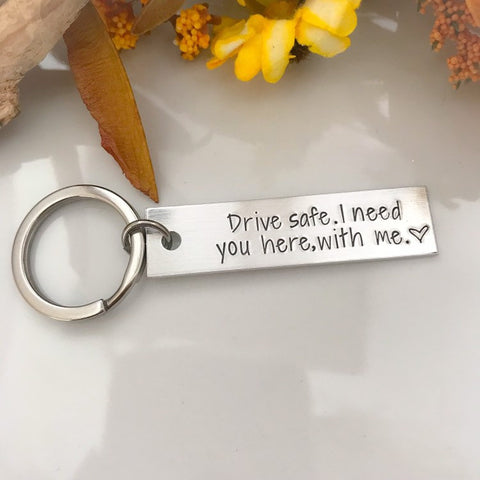 Drive safe I need you here with me keychain--Husband Gift--Boyfriend Gift--New Driver