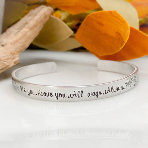 Be you. Love you. Always. All ways. Mantra cuff bracelet—love yourself—inspiration bracelet—quote jewelry—motivational bracelet—simple