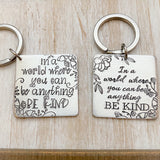 In a world where you can be anything BE KIND--choose kind keychain--kindness keychain--encouragement gift--custom keychain--inspiring quote