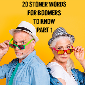 20 Stoner Words for Boomers to Know: Part 1