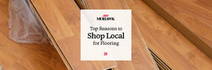 5 Reasons To Shop For Flooring Locally