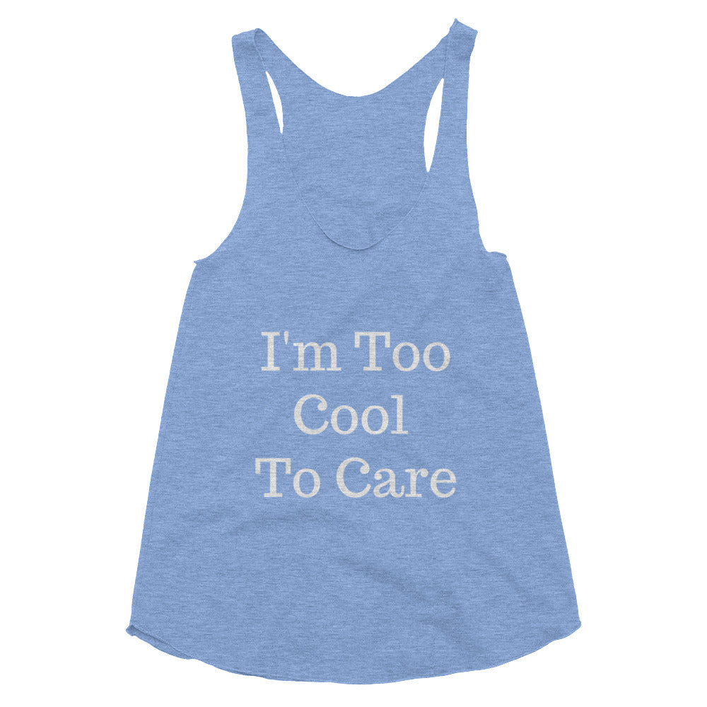 I'm Too Cool To Care Tri-Blend Racerback Tank