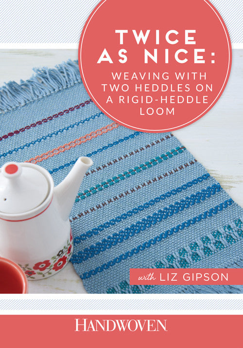 Twice as Nice: Weaving with Two Heddles on a Rigid-Heddle Loom Video DownloadImage