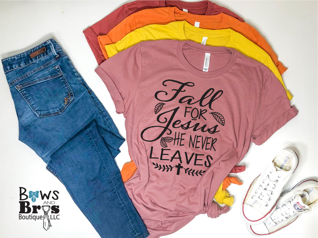 Fall For Jesus He Never Leaves, Fall Women's Tee, Thanksgiving Women's Tee - Bows and Bros Boutique LLC