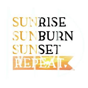 Sunrise Sunburn Sunset Repeat-Digital Download