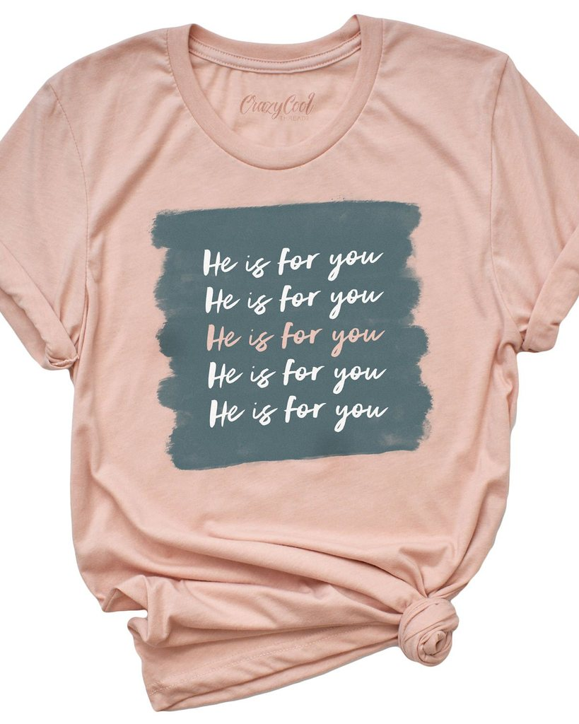 He Is For You Tee