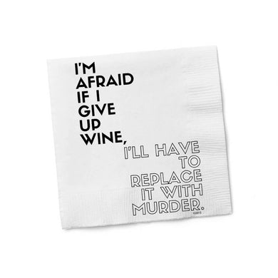 I'm Afraid If I Give Up Wine I'll Have To Replace It With Murder Cocktail Napkins