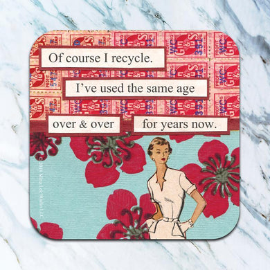 Of Course I Recycle Coaster