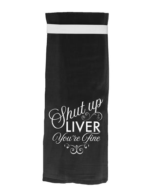 Shut Up Liver...You're Fine Hang Tight Towel (Black)