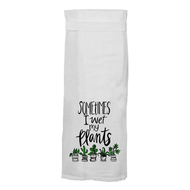 Sometimes I Wet My Plants Hang Tight® Towel