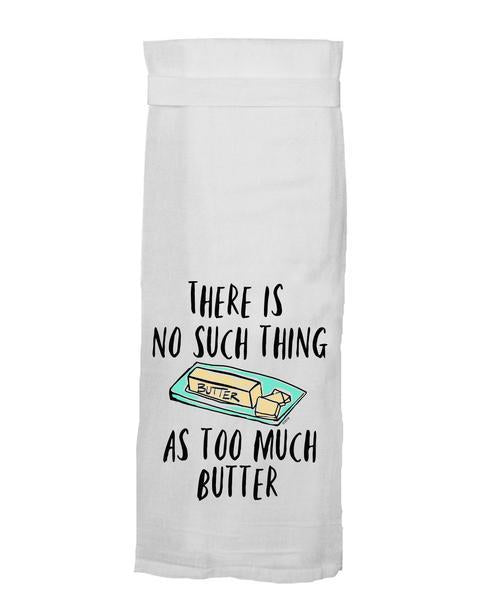 There Is No Such Thing As Too Much Butter Hang Tight Towel