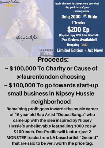 Announcement page with a picture of a album named dos prolific in the left hand corner and a description of the image on the right. The flyer is blue and gray and the words talk about selling 2000 cd's or usb drives for 200 dollars each as a tribute to Nipsey Hussle because he sold 1000 for 100 dollars each. Also says the proceeds will go partually to Lauren London for Charity and a start-up in Nipsey Hussles neighborhood. The remaining funds will go to a young artist by the name of Deuce Banga for his music career. A artist name 2econd will create the songs.