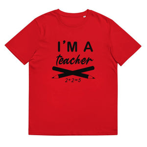 I'm a teacher - unisex organic cotton t-shirt