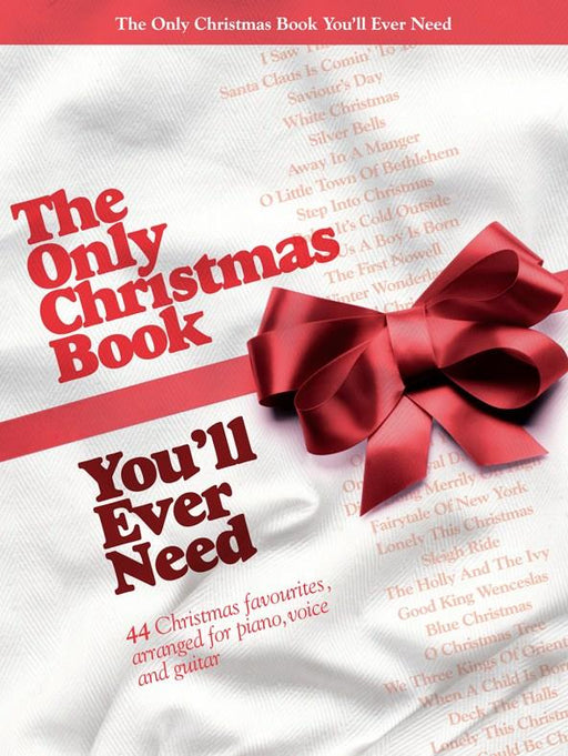 The Only Christmas Book You'll Ever Need: Piano, Vocal, Guitar