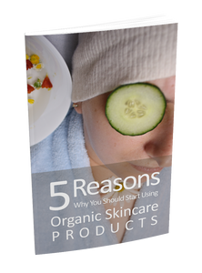 5 Reasons Why You Should Start Using Organic Skincare Products