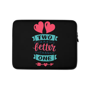 Two Are Better Than One - Laptop or Tablet Sleeve - 13 in and 15 in