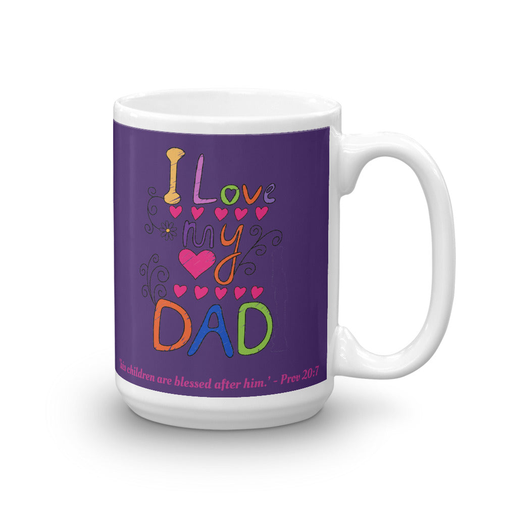 I Love My Dad, with Proverbs 20:7 - Glossy Premium Mug in 11oz and 15oz - Great Kids Gift for Dad!