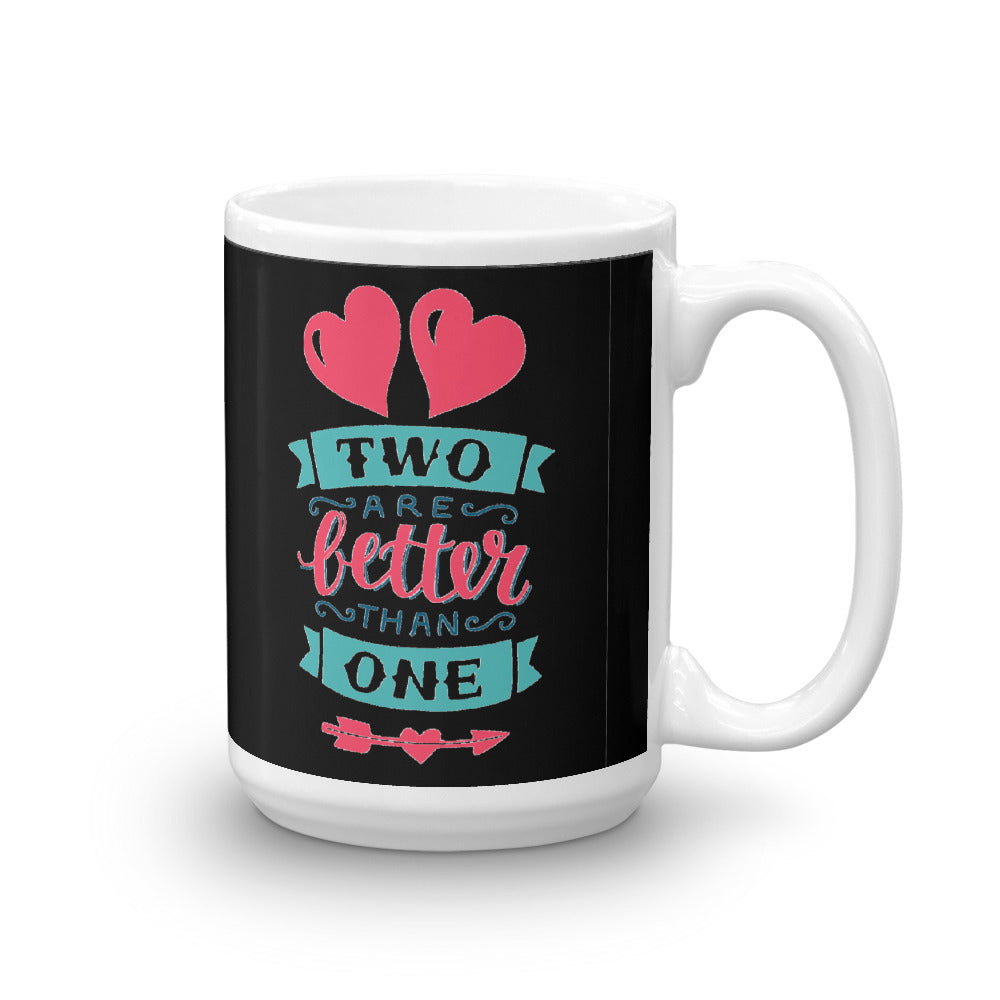 Two Are Better Than One - Glossy Premium Mug - 11oz and 15oz