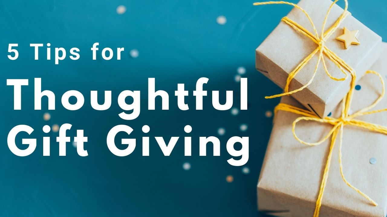 5 Tips for Thoughtful Gift Giving