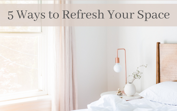 5 ways to freshen up your space. Small changes big impact.