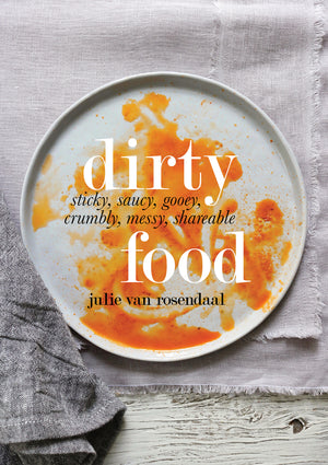 Dirty Food: Sticky, Saucy, Gooey, Crumbly, Messy, Shareable Food