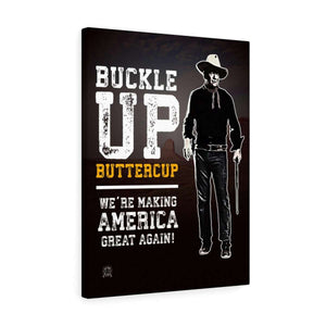 Buckle Up Buttercup, We're Making America Great Again Canvas Print