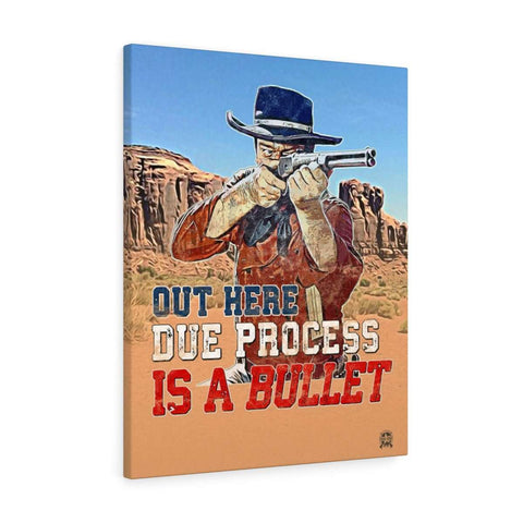 Image of Out Here Due Process Is a Bullet! Canvas Print