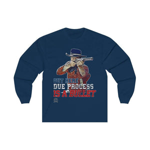 Due Process is a Bullet John Wayne Long Sleeve T-Shirt