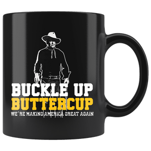 Buckle Up Buttercup, We're Making America Great Again Coffee Mug