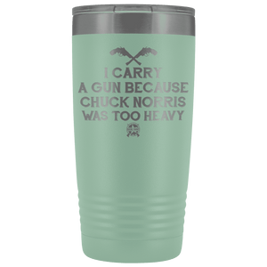 I Carry A Gun Because Chuck Norris Was Too Heavy Stainless Etched Tumbler