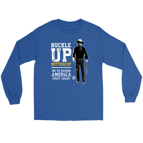 Image of Buckle Up Buttercup, We're Making America Great Again Long Sleeve T-Shirt