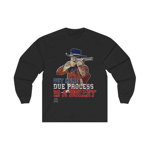 Image of Due Process is a Bullet John Wayne Long Sleeve T-Shirt