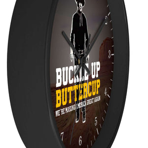 Buckle Up Buttercup, We're Making America Great Again Wooden Wall Clock